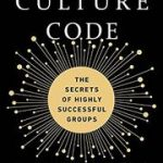 Daniel Coyle - The Culture Code: The Secrets of Highly Successful Groups